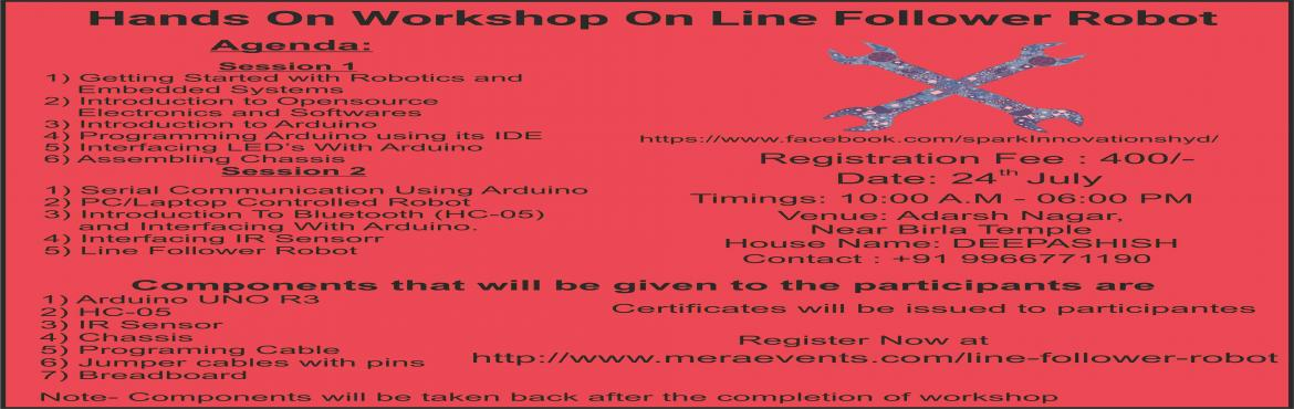 Book Online Tickets for Workshop On Line Follower Robot , Hyderabad. Session 11) Getting Started with Robotics and Embedded Systems2) Introduction to OpensourceElectronics and Softwares3) Introduction to Arduino4) Programming Arduino using its IDE5) Interfacing LED's With Arduino6) Assembling ChassisSession