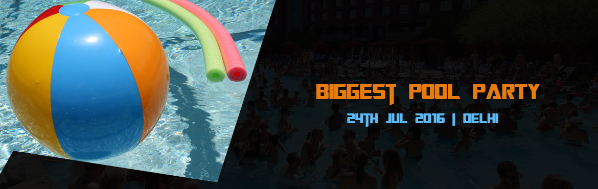 Book Online Tickets for Biggest POOl PARTY, NewDelhi.                    !!!!Biggest POOl PARTY!!!!