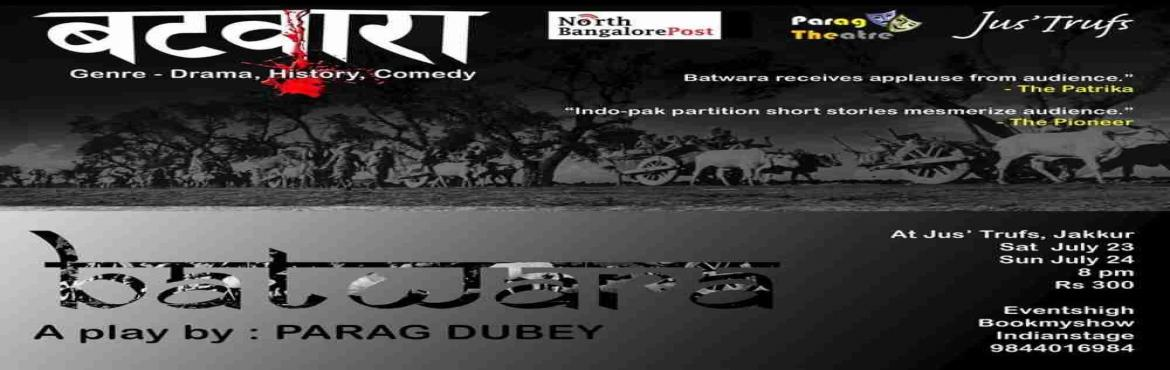 Book Online Tickets for Batwara 24 July , Bengaluru. Deion The play BATWAARA is based on short stories bySAADAT HASAN MANTO, MUNSHI PREMCHAND and PARAG DUBEY It's a collage of three beautiful stories, depicting the pain of the partition of INDIA. This play tells us three different stories o