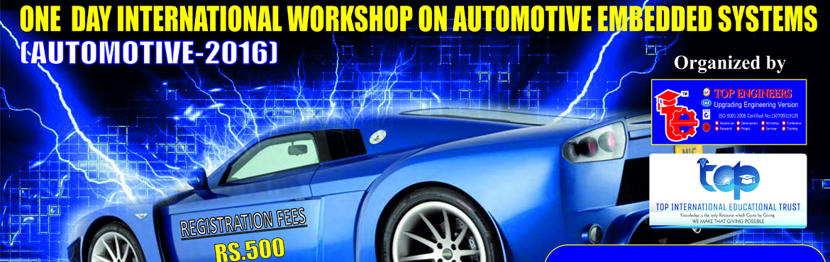 Book Online Tickets for AUTOMOTIVE-2016, Secunderab.        WORKSHOP TOPIC   ONE  DAY INTERNATIONAL WORKSHOP ON AUTOMOTIVE EMBEDDED SYSTEMS      WORKSHOP NAME   (AUTOMOTIVE-2016)         Organized by    TOP ENGINEERS [India's leading educational service conducting firm] &