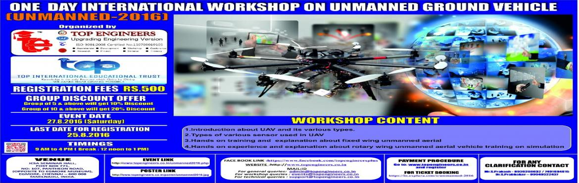 Book Online Tickets for UNMANNED-2016, Chennai.        WORKSHOP TOPIC   ONE  DAY INTERNATIONAL WORKSHOP ON UNMANNED GROUND VEHICLE      WORKSHOP NAME   (UNMANNED-2016)         Organized by    TOP ENGINEERS [India's leading educational service conducting firm]