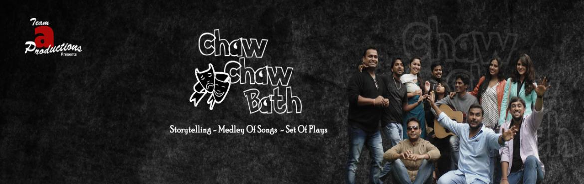 Book Online Tickets for Chaw Chaw Bath, Bengaluru. Chaw Chaw Bath Deion Team 'a' Productions brings the third edition of Chaw Chaw Bath that will entertain audience across various genres such as plays, monologue, songs and storytelling. Here\'s the schedule of the event.  Welcom