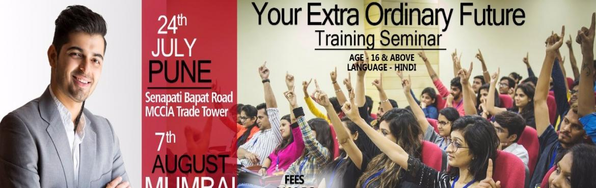 Book Online Tickets for YOUR EXTRA ORDINARY FUTURE - TRAINING SE, Pune. OVERVIEW  We all have a hidden power inside us but most of the times, we are totally unaware about it. I completely believe in this \'Self Power\' and have reaped incredible benefits through it. After having tasted the gains myself, I keenly intend t