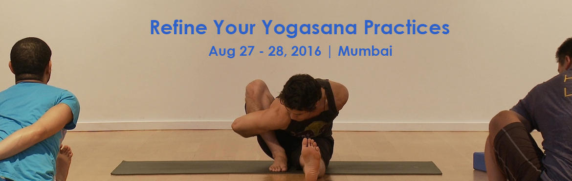 Book Online Tickets for Refine Your Yogasana Practices | Aug 27-, Mumbai. Refine your Yogasana Practices   Have you been practicing on regular basis and longing for an in-depth practice correction and refinement sessions with experienced teachers? Or do you want to clarify your doubts and restart your practices with c