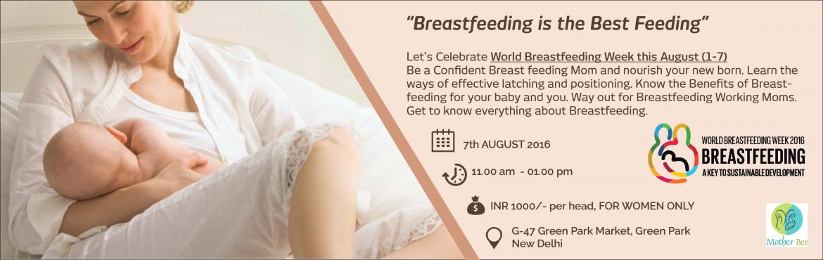 Book Online Tickets for Breastfeeding is the Best Feeding, NewDelhi.     Be a Confident Breast feeding Mom and nourish your new born Learn the ways of effective latching and positioning Know the Benefits of Breastfeeding for your baby and you Way out for Breastfeeding Working Moms Get to know everything about Breastfe