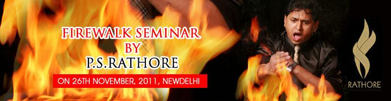 Discover the power within-Firewalk Seminar by PS Rathore@ New Delhi on 26th November 2011