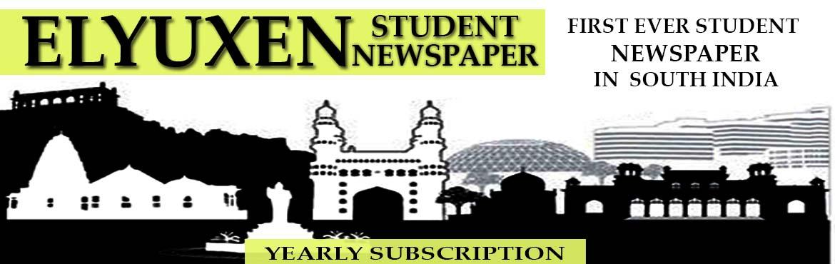 Book Online Tickets for Subscribe to  Elyuxen - Student Newspape, Hyderabad. Elyuxen is Student  newspaper containing news,Articles, Canteen Gossips,Confessions etc(within College), other informative articles like Current affiars , Interviews of Highly Qualified persons , MS/Mtech/MBA study materials etc sports columns ,