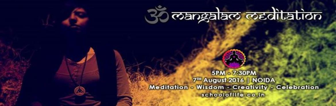 Book Online Tickets for Om Mangalam Meditation, India. Dear Life Lovers,Om is not just a mantra or a sacred symbol. Om holds the Universe together. A lot of spiritual practices use the sound of Om to experience meditative and peaceful and it works like magic.School of Life welcomes you to:Om Mangalam med