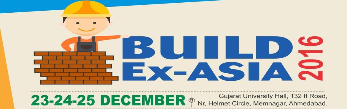 Book Online Tickets for Build Ex-Asia 2016, Ahmedabad. The Inaugural edition ofBUILD Ex ASIA 2016to be held from 23rd to 25th December 2016 at University Exhibition Hall, though it will be launch edition we have strategically planned to attract Exhibitors from all part of India and from all o