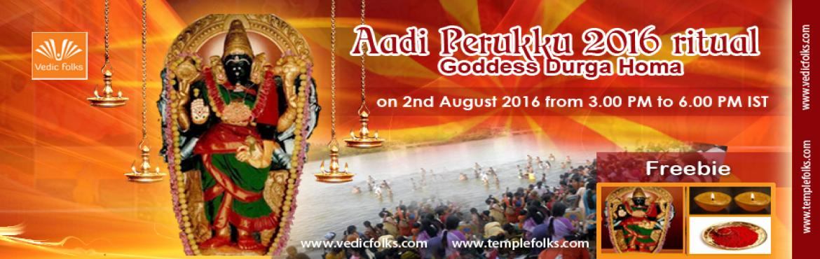 Book Online Tickets for Aadi Perukku Ritual 2016, Chennai. Aadi Perukku RitualHoma for Goddess Durga on Rahu kala.Lighting 18 lemon lamps at Patteeswaram Durga temple on Rahu Kala.Complimentary Kumkum Archana in Patteeswaram temple.Posters of Patteeswaram Durga.Aadi PerukkuThe Tamil word Perukku means multip