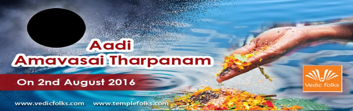 "Book Online Tickets for Aadi Amavasai Tharpanam, Chennai. Aadi Amavasai TharpanamScheduled On 2nd August 2016The word Tharpanam stands for ""The offering that satisfies"". Vedic astrology regards Planet Moon to be the most powerful during 3 specific phases. Aadi amavasai is one among them which is"