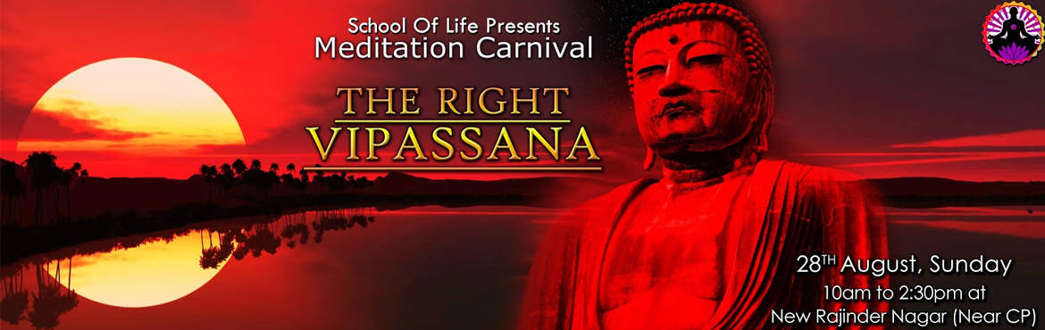 Book Online Tickets for Meditation Carnival - The Right Vipassan, NewDelhi. Dear Life Lovers,Gautam Buddha\'s spiritual testaments have been a huge gift to spirituality. His approach has been scientific and extremely rational. His noble truths, his eightfold path, and his meditation techniques have helped spiritual seekers o