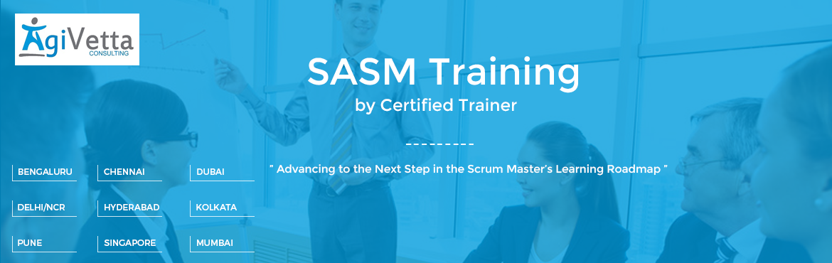 Book Online Tickets for SASM Training | Bengaluru | Sept. 3-4, Bengaluru.   SASM Training; @Bengaluru   Date: 3-4 September, 2016   Venue: Aloft   SAFe® 4.0 Advanced Scrum Master Course with SASM Certification This two-day course prepares current Scrum Masters for their leadership rol