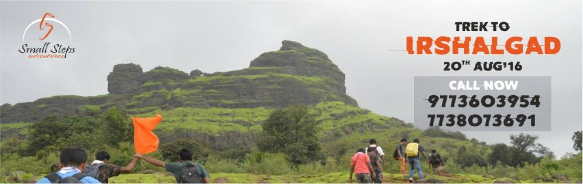 Book Online Tickets for One Day Trek to Irshalgad, Nadhal. Small Steps Adventures: One Day Trek to Irshalgad on 20th August, 2016  Little info about The Fort: Name : IRSHALGAD Fort Type: Hill Fort Height: 3700 FT above MSL (Approx) Grade: Easy Base Village: Chawuk-Irshalwadi   IRSHALGAD: Ir