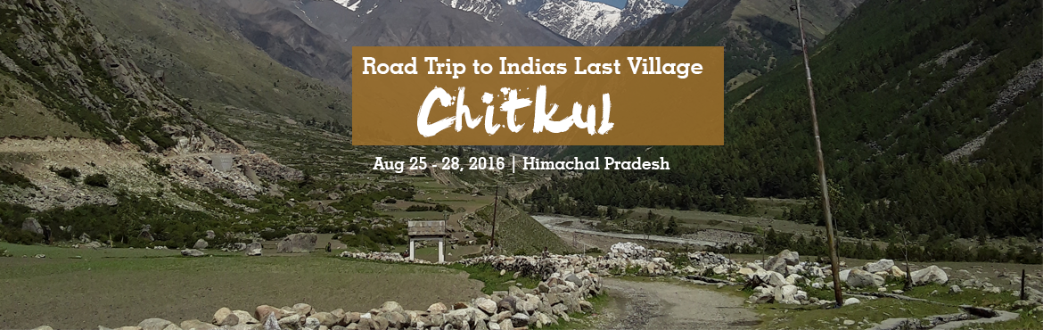 Book Online Tickets for Road Trip to Indias Last Village- Chitku, Chitkul. Travel with strangers to India\'s last village to enjoy scenic beauty and make some new friends.  Chitkul is india last village near Indo-China border. We crafted this itinerary for the travellers who love adventure travel and excited to explore