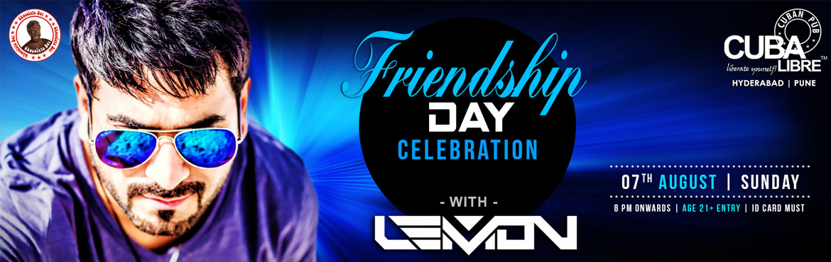 Book Online Tickets for Friendship Day Celebrations With  DJ LEM, Hyderabad. FRIENDSHIP DAY CELEBRATIONS AT CUBA LIBRE!!! Artist : DJ Lemon