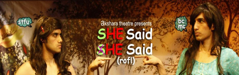 Book Online Tickets for She Said/He Said-Play, NewDelhi. THEATRE :Akshara Theatre presents \