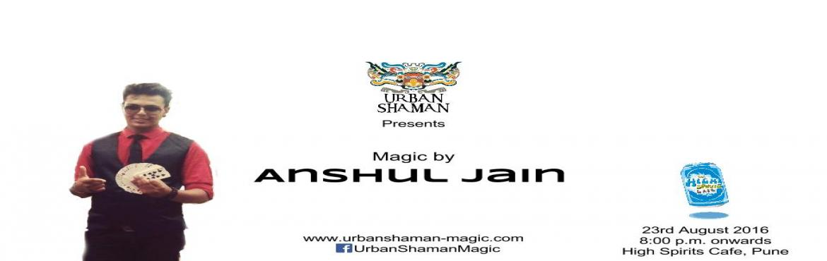 Urban Shaman presents Magic by Anshul Jain