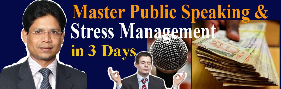 Book Online Tickets for Master Public Speaking and Stress Manage, Hyderabad. Master Public Speaking and Stress Management Techniques in 3 days to convert your Knowledge into Earnings. Public speaking is a common source of stress for everyone, but the best way to develop oneself.  Public Speaking can be mastered by practi