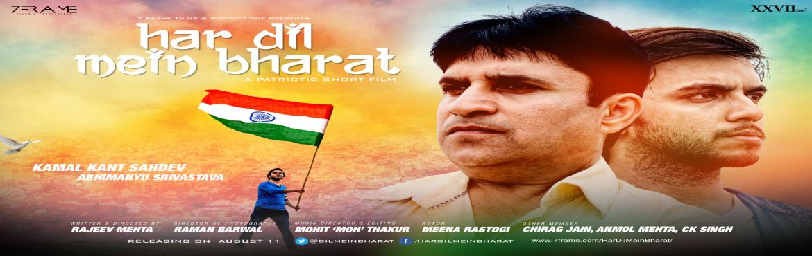 Book Online Tickets for Har Dil Mein Bharat releasing on August , NewDelhi. Whenever one talks of patriotism, various definitions of the same arises in various individual. Projecting the same, Har Dil Mein Bharat – An upcoming short film revolving around the concept of patriotism produced by 7 Frame Films & Product