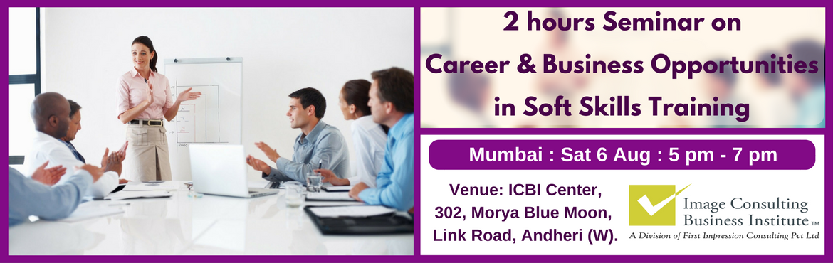Book Online Tickets for ICBI Seminar on Career and Business Oppo, Mumbai. A must attend Seminar for those aspiring to be Certified Soft Skills Trainers.  Soft skills training is one of the biggest needs of the hour and provides excellent career and business opportunity.   About ICBI: Image Consulti