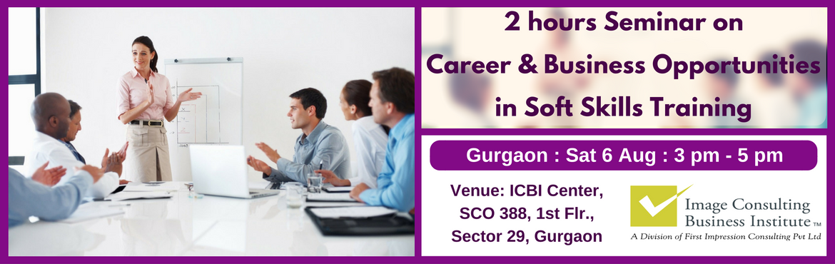 Book Online Tickets for ICBI Seminar on Career and Business Oppo, Gurugram. A must attend Seminar for thoseaspiring to be Certified Soft Skills Trainers.Soft skills training is one of the biggest needs of the hour and provides excellent career and business opportunity.  About ICBI:Image Consulti