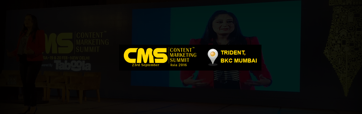 Book Online Tickets for Content Marketing Summit Asia 2016, Mumbai. Content Marketing Summit, as the name suggests, is a premier event where some of the greatest minds, savvy brands, renowned publishers, innovative technology enablers and leading practitioners from across the world come together to explore the exciti