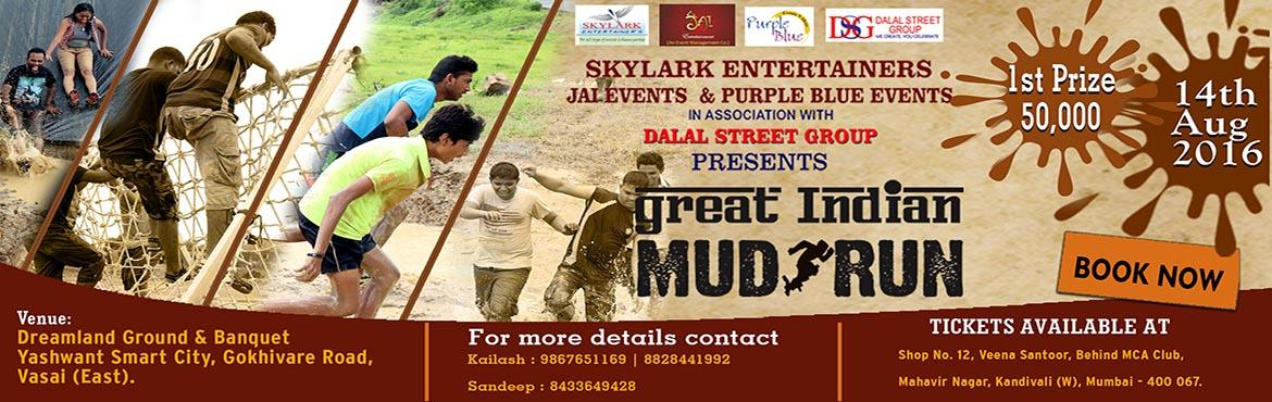 Book Online Tickets for GREAT INDIAN MUD RUN, VASAI. Must overcome various physical challenges, in the form of Obstacles, which build up ENDURANCE, STRENGTH & SPEED. Race differs in distance & challenges.