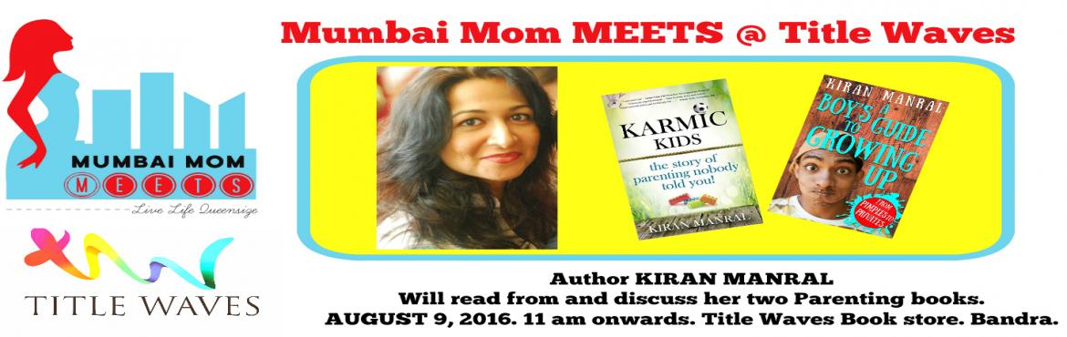 Book Online Tickets for Mumbai Mom Meets : Kiran Manral, Mumbai.      You are cordially invited to a Book reading and discussion with celebrated author, Kiran Manral. She will be reading from her books : \'Karmic Kids\' and \'A Boy\'s Guide To Growing up\'.
