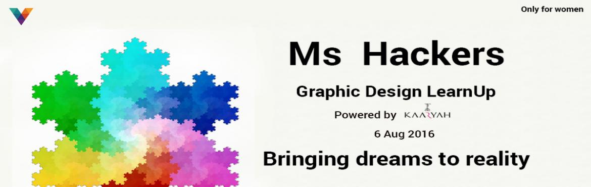 Book Online Tickets for Ms Hackers Graphic Design Learnup, Bengaluru. About Graphic Design Learnup Are you a dreamer of shapes and colors? Want to bring your dreams into reality, but don\'t know how? We\'ve got just the solution for you! Attend our Graphics Design LearnUp and get introduced to the following topics:  Ch