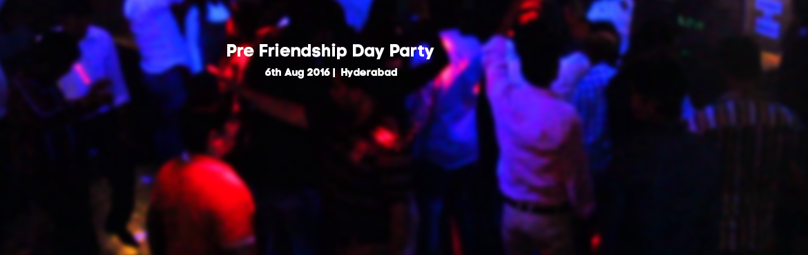 Book Online Tickets for Pre Friendship Day Party, Hyderabad. For All the Party Lovers! Here is Pre Fiendship Day BAsh..! With An Energetic Dj And Drinks In the house.Come PArty With YOur Buddy\'s And MAtes! Limited passesGrab it soon! Presented By:- Amitanshu Events!✌For Passes Contact: 924635
