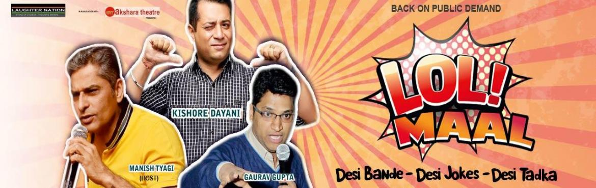 Book Online Tickets for desi bande desi jokes desi tadka, NewDelhi. Deion On Heavy Public Demand, LOLMAAL is back. Lolmaal is a Hinglish Stand Up Comedy Show which takes you on a laughter trip like never before. The show touches various aspects of day to day life and dwells into various facets of life in India, espec