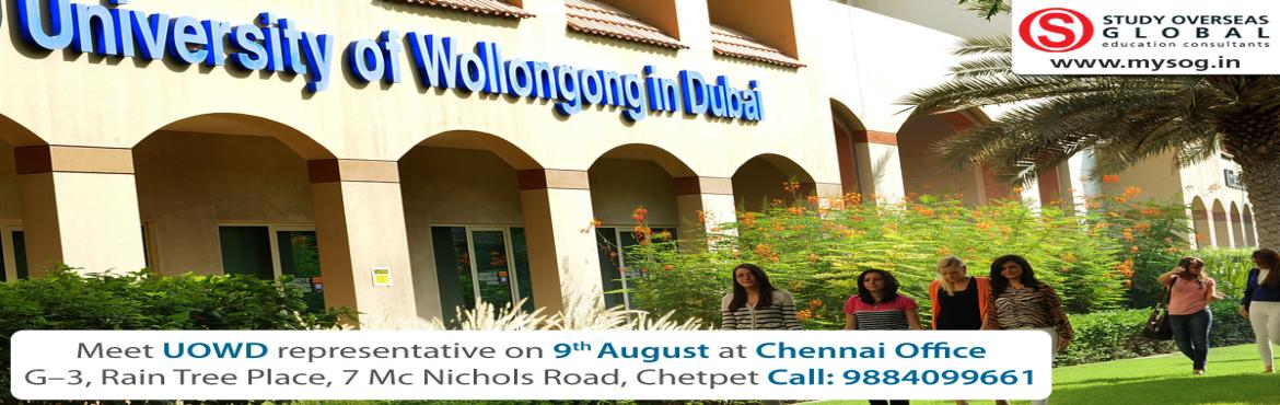 Book Online Tickets for Looking to Study in University of Wollon, Chennai. Welcome to Chennai students who are immensely looking for Studying in Dubai. Your dream of studying in Dubai comes true.On 09th August 2016 University of Wollongong Dubai (UOWD) one of the dynamic universities for higher education visiting our Chenna