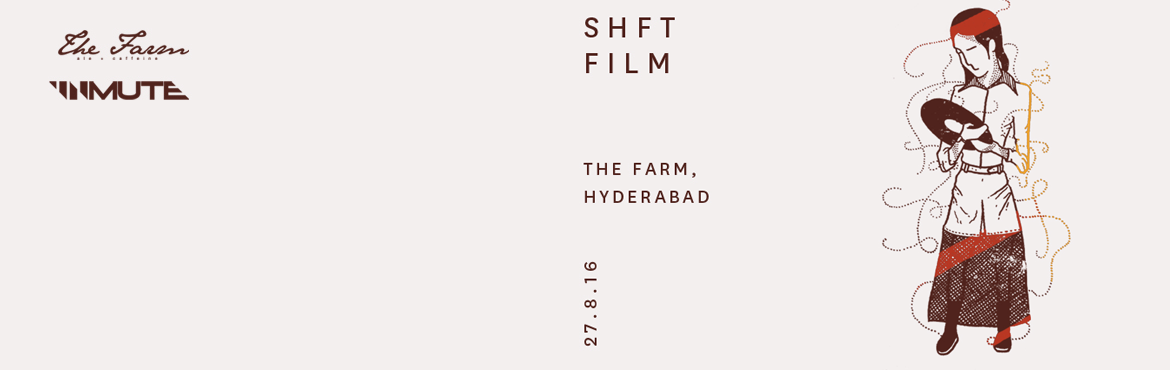 Book Online Tickets for SHFT + FILM, Hyderabad. SHFT + FILM At The Farm Hyderabad.