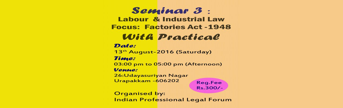 Book Online Tickets for Seminar on Factories Act  copy, Urapakkam . A Seminar on Labour & Industrial laws, : Focus : Factories Act 1.Cetrificate will be given 2.Session will be handled by experts from the industry 3.Reg Fee: 300 Saturyda afternoon Session 13-08-2016  Cont