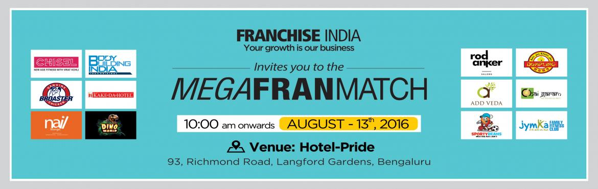 Book Online Tickets for Mega FranMatch- Bangalore, Bengaluru. MEGA FRAN MATCH - Franchisee comes face to face with the franchisor One of its kind concepts from Franchise India, MegaFranMatch (MFM) brings together the prospective franchisees and the franchisor on a single platform based on their business require