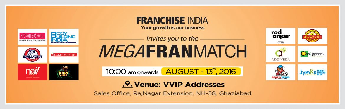 Book Online Tickets for Mega FranMatch- Delhi, NewDelhi. MEGA FRAN MATCH - Franchisee comes face to face with the franchisor One of its kind concepts from Franchise India, MegaFranMatch (MFM) brings together the prospective franchisees and the franchisor on a single platform based on their business require