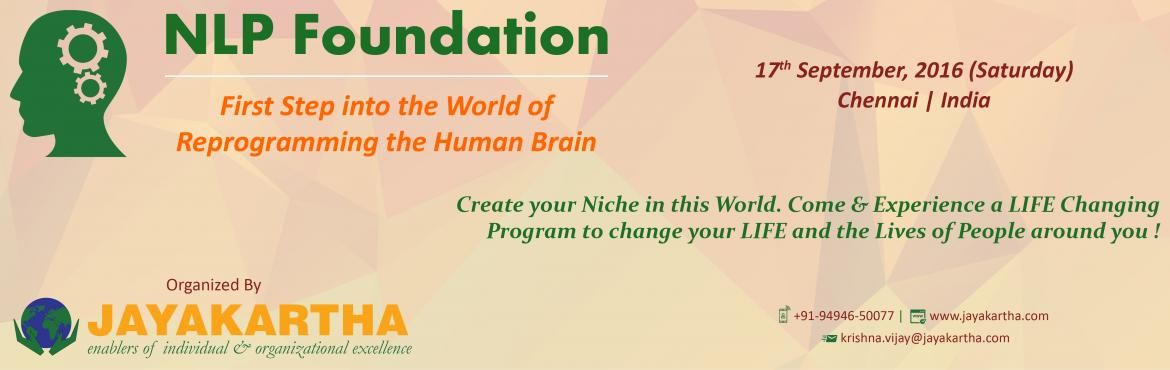 Book Online Tickets for NLP Foundation, Chennai. NLP Foundation  First Step into the World of Reprogramming the Human Brain Neuro Linguistic Programming works on the basis of Neuro Science, and also the Thinking Patterns that reflect on Human Actions & Behavior. This is a Happening Technol