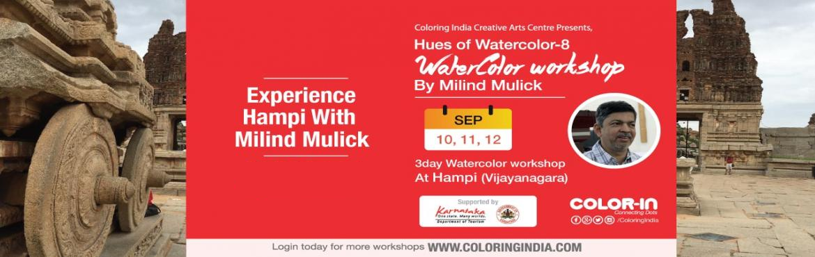 Book Online Tickets for Hues of Watercolor 8 A dream workshop wi, Bengaluru. A dream workshop with Milind Mulick, 3day workshop trip to historical #Hampi from Bangalore! -------------------------------------On september 10,11&12th -------------------------------------About #MilindMulickMilind Mulick is the son o