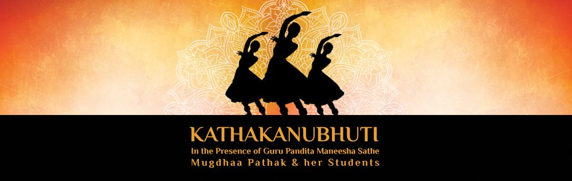Book Online Tickets for Kathakanubhuti, Pune. Kathak Performance by Mugdhaa Pathak & her Students!