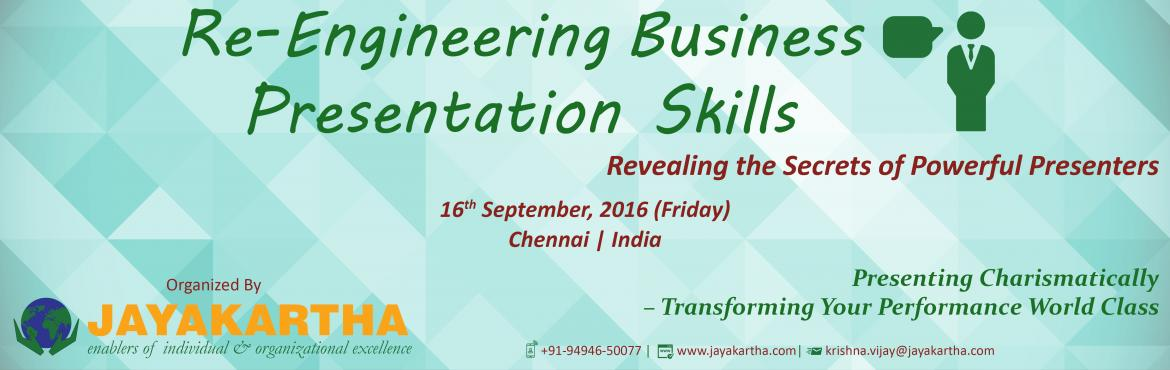 Book Online Tickets for Re-Engineering Business Presentation Ski, Chennai. Re – Engineering Business Pesentation Skills Revealing the Secrets of Powerful Presenters Presenting Charismatically – Transforming Your Performance World Class The most effective presenters are those who set out to achieve effective and