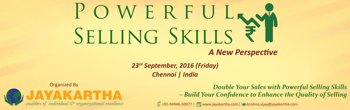 Book Online Tickets for Powerful Selling Skills, Chennai. Powerful Selling Skills A New Perspective Double your sales with Powerful Selling Skills – Build your confidence to enhance the quality of Selling The most effective sales people are those who set out to achieve effective and productive outcome
