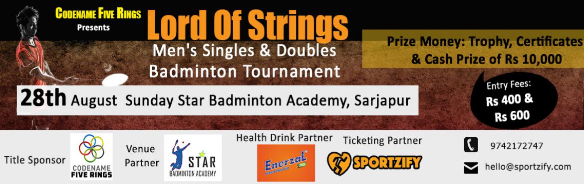 Book Online Tickets for Lord Of Strings  Mens Singles n Doubles , Bengaluru. Codename Five Rings Presents Lord Of Strings 2016 Singles & Doubles Badminton Tournament 28th Aug, Sunday | 10AM| Star Badminton Academy, Sarjapur   We are back with the kickass badminton tournament of 2016. Men\'s badminton is going to see