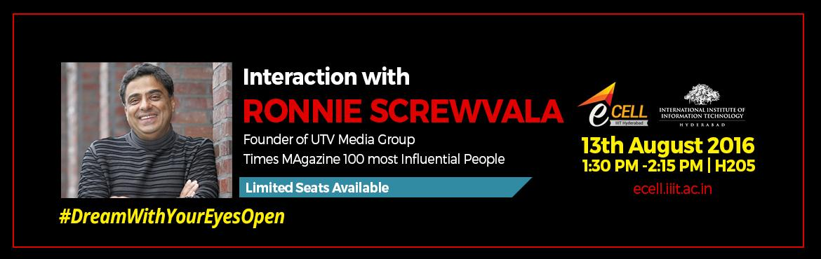 Book Online Tickets for Interaction with Ronnie Screwvala, Hyderabad. IIIT-H is organising an Interaction session of the Ronnie Screwvala with the startups and students on Saturday i.e 13th August 2016 from 1:30 pm to 2:00 pm at Himalaya 205.    Ronnie Screwvala is the Founder and for