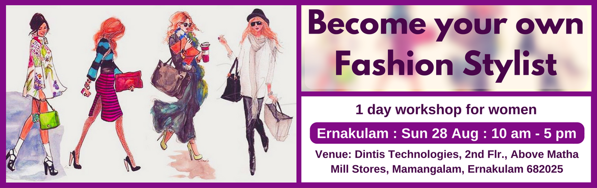 Book Online Tickets for Become Your Own Fashion Stylist (Ernakul, Ernakulam. Enrol for this unique 1 day workshop for women. Topics Covered: (1) Guided self Evaluation and Recommendations  Body shape evaluation and recommendations Face shape evaluation and recommendations Personal color evaluation and recommendations