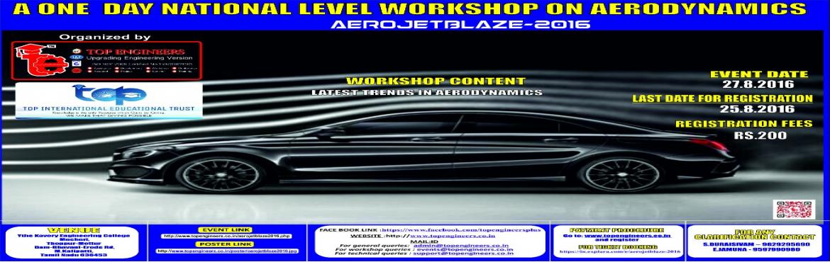 Book Online Tickets for AEROJETBLAZE-2016, Erode.        WORKSHOP TITLE   A ONE  DAY NATIONAL LEVEL WORKSHOP ON AERODYNAMICS       WORKSHOP NAME   AEROJETBLAZE-2016     WORKSHOP CONTENT      LATEST TRENDS IN AERODYNAMICS        HIGHLIGHTS   * ISO CERTIFIED CERTIFICATES
