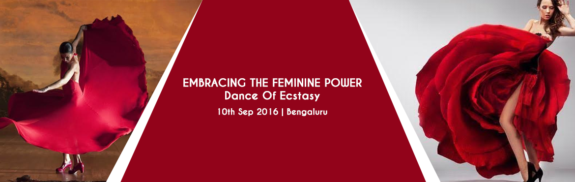 Book Online Tickets for EMBRACING THE FEMININE POWER-Dance Of Ec, Bengaluru. EMBRACING THE FEMININE POWER -DANCE OF ECSTASY ....For Women Of All Ages Its Not Just A Dance ...It\'s About You! Brought To You By Shivanya Yogmayaa Wellness & Relationship Coach  Designed For Women Who Want To Live To The Fullest! Unleash
