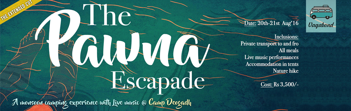 Book Online Tickets for The Pawna Escapade (Extended Cut), thakursai. Vagabond presents,The Pawna Escapade (The Extended Cut!)After an overwhelming response for the first Pawna Escapade, we have decided to give you MORE!Come experience monsoons the Vagabondway. We\'re gonna spend the first half of the day hiking