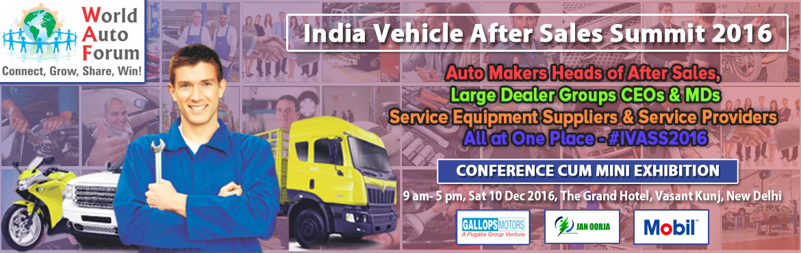 Book Online Tickets for 2016 India Vehicle After Sales Summit by, NewDelhi.     25+ Thought Leaders, 150+ Top Industry Delegates, Exhibitors, Media power up the Second Edition of this Pioneering Summit on Vehicle After Sales at India by World Auto Forum      World Auto Forum now connects Auto Ve