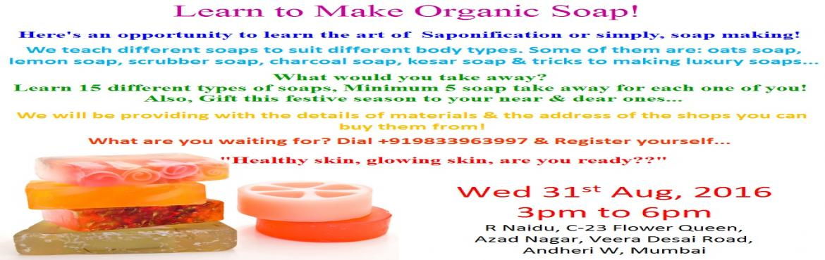 Book Online Tickets for Learn To Make Organic Soap, Mumbai. Learn To Make Organic Soap! Here\'s an opportunity to learn the art of Saponification or simply, soap making!   We teach different soaps to suit different body types. Some of them are- oats soap, lemon zest soap, scubber soap, charcoal soaps, ke